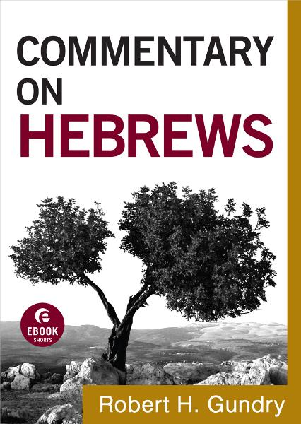 Commentary on Hebrews (Commentary on the New Testament Book #15) By: Robert H. Gundry