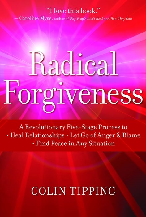 Radical Forgiveness By: Colin Tipping
