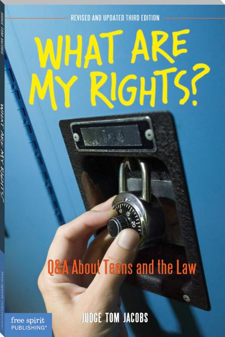 What Are My Rights? (Updated and Revised 3rd Edition): Q&A About Teens and the Law