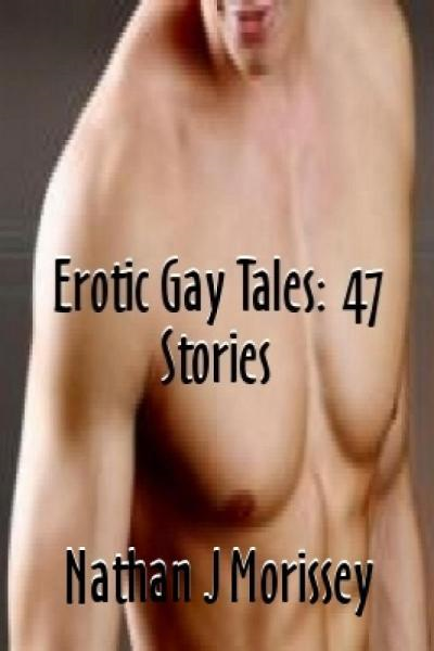 Erotic Gay Tales: 47 Stories