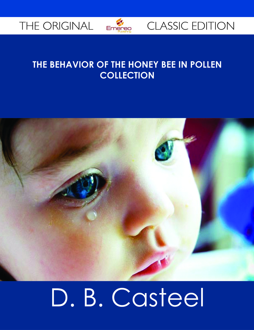 The Behavior of the Honey Bee in Pollen Collection - The Original Classic Edition