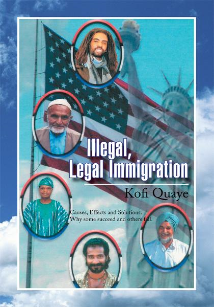 Illegal, Legal Immigration By: Kofi Quaye