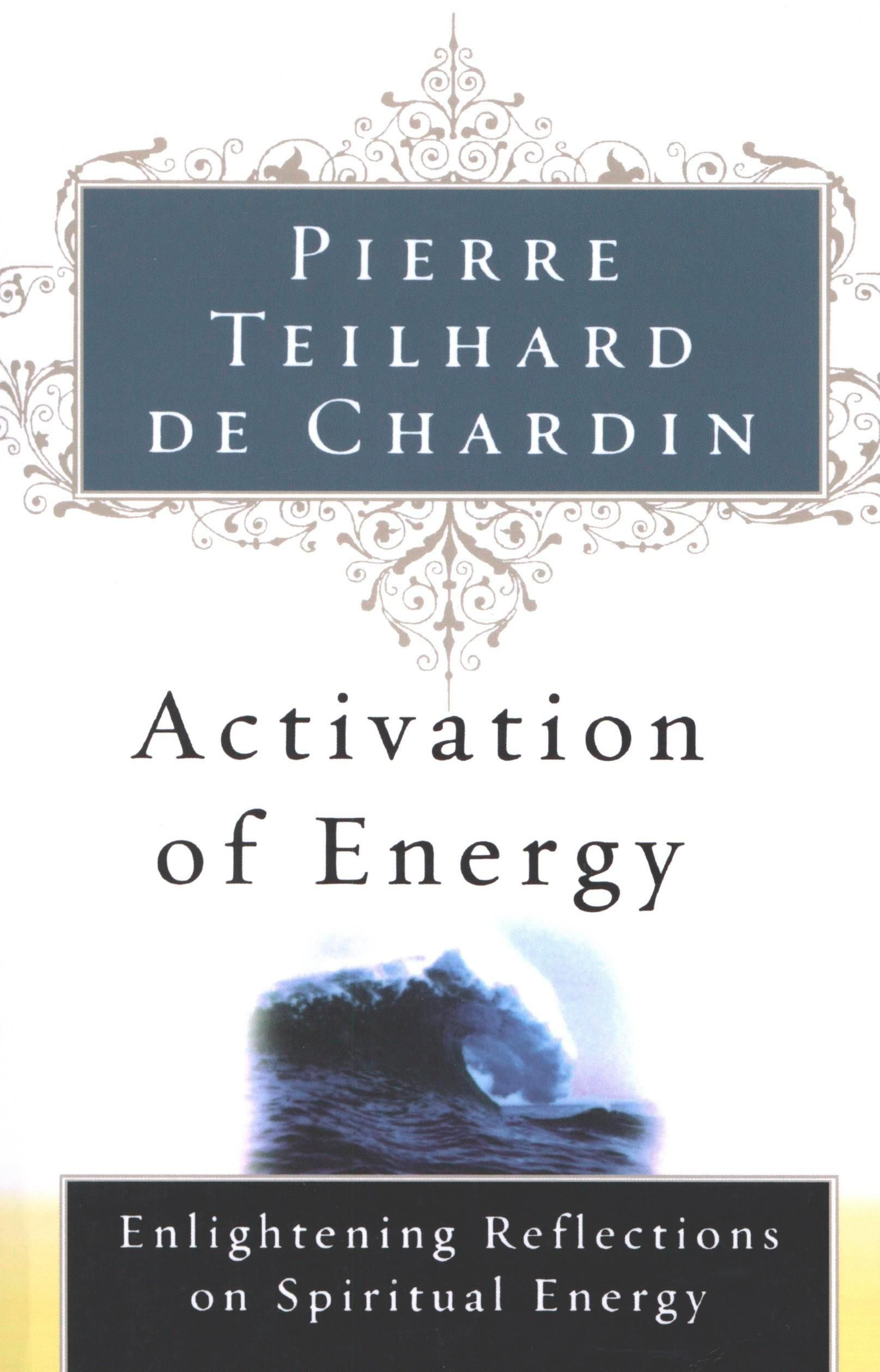 Activation Of Energy By: Pierre Teilhard de Chardin