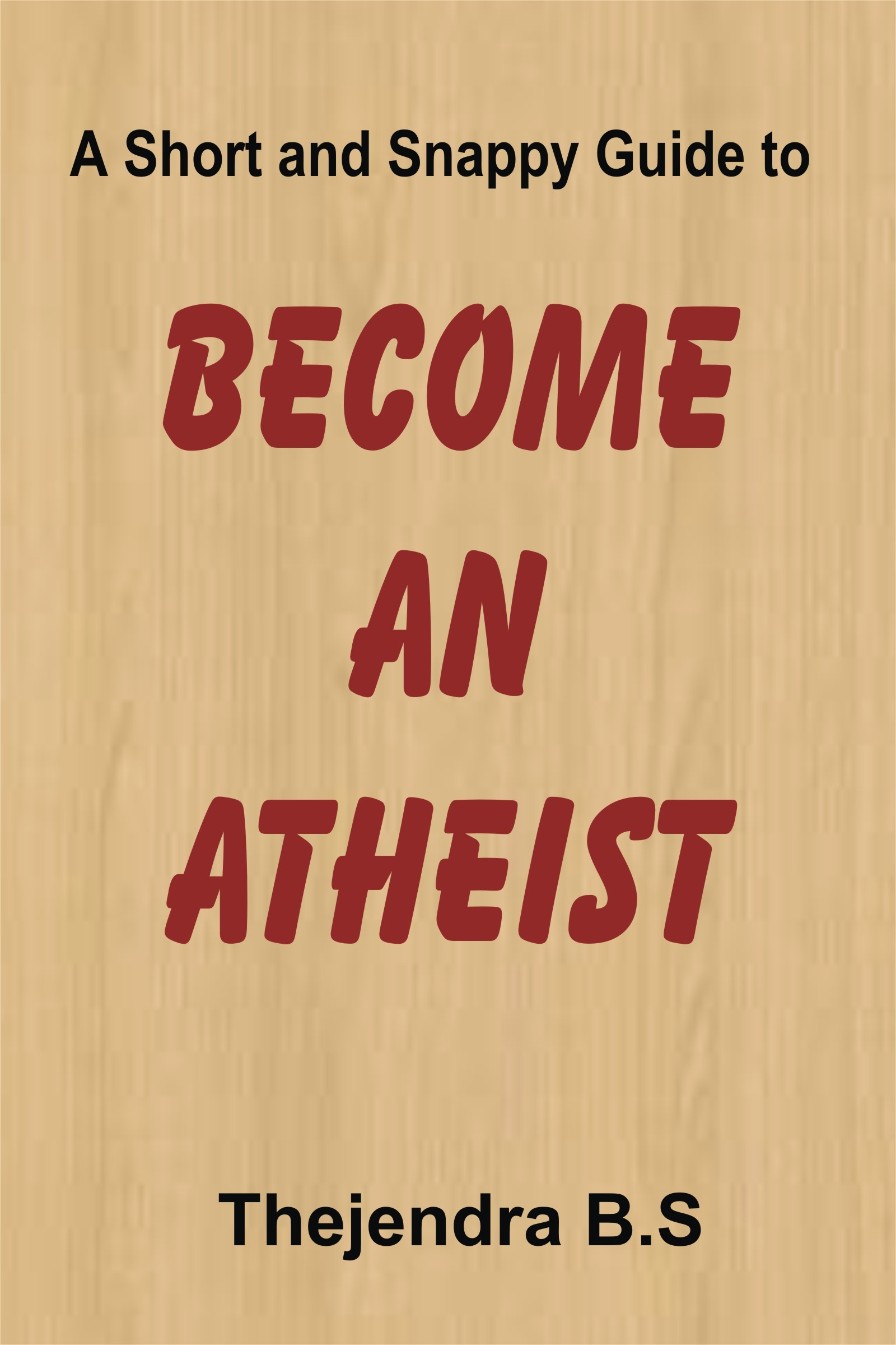 Become an Atheist: A Short and Snappy Guide