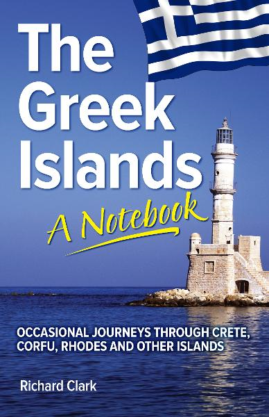 The Greek Islands: A Notebook By: Richard Clark