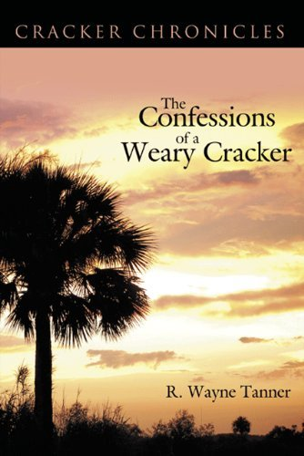 The Confessions of a Weary Cracker By: R. Wayne Tanner