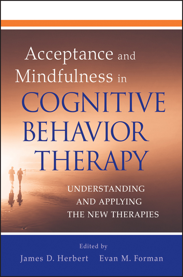 Acceptance and Mindfulness in Cognitive Behavior Therapy By: