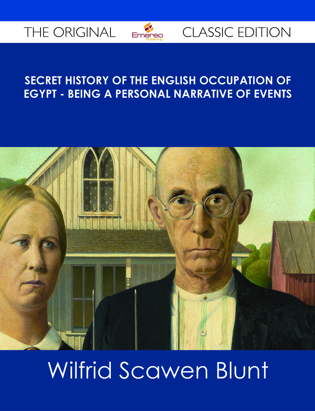 Secret History of the English Occupation of Egypt - Being a Personal Narrative of Events - The Original Classic Edition