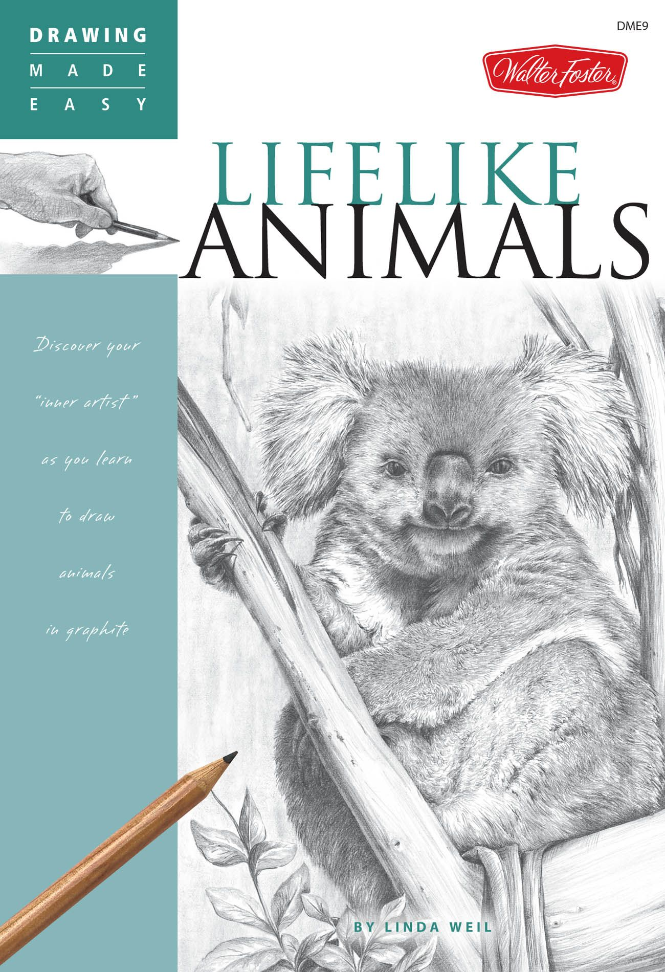 Drawing Made Easy: Lifelike Animals: Discover your ?inner artist? as you learn to draw animals in graphite By: Linda Weil