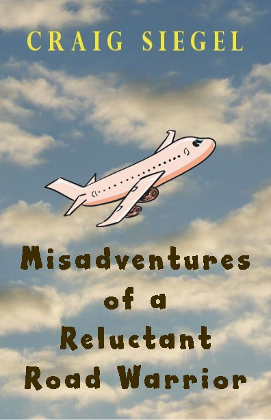 Misadventures of a Reluctant Road Warrior By: Craig Siegel