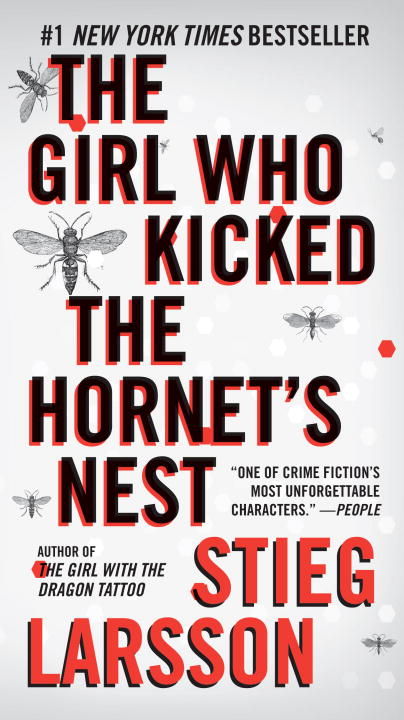 The Girl Who Kicked the Hornet's Nest By: Stieg Larsson