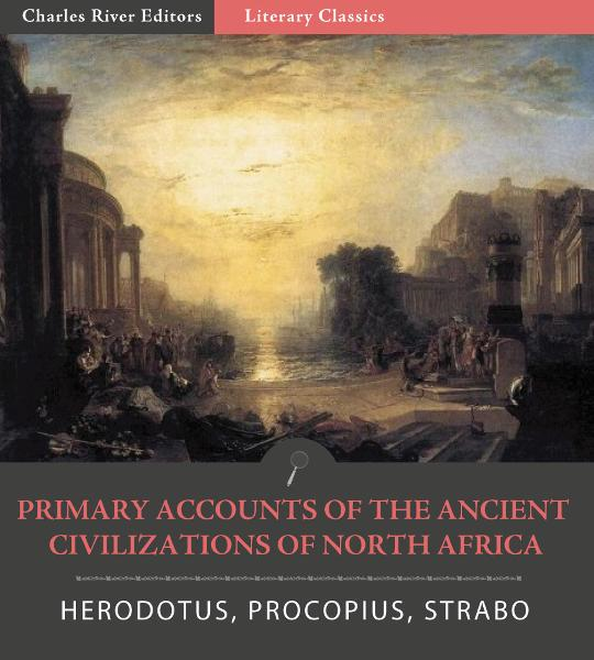 Primary Accounts of the Ancient Civilizations of North Africa By: Herodotus, Procopius & Strabo