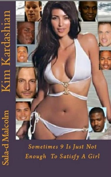 Kim Kardashian..Sometimes 9 is just not enough to satisfy a girl