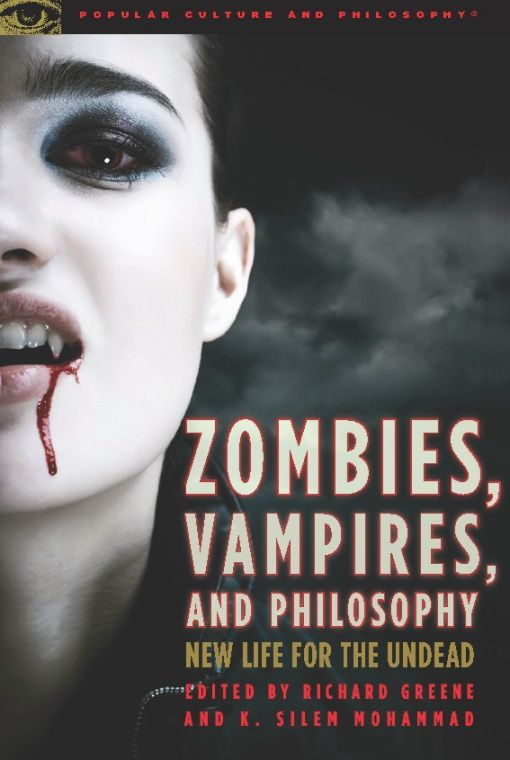 Zombies, Vampires, and Philosophy By: K. Silem Mohammad,Richard Greene