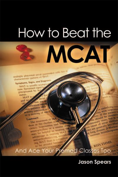 How to Beat the MCAT By: Jason Spears