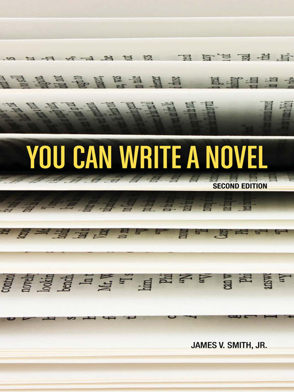 You Can Write a Novel, 2nd Edition By: James V. Smith Jr.