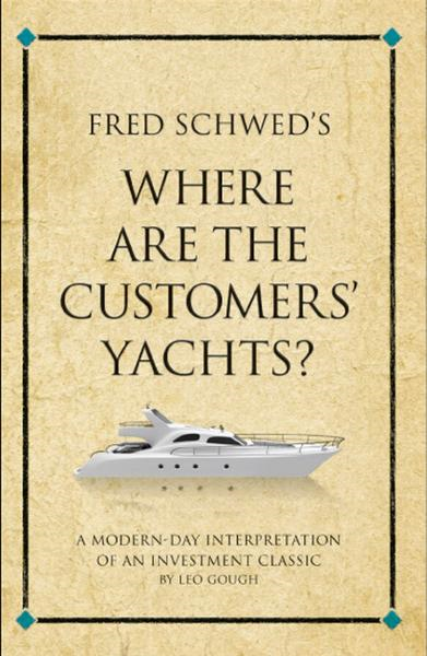 Fred Schwed's Where are the Customers' Yachts? By: Gough, Leo