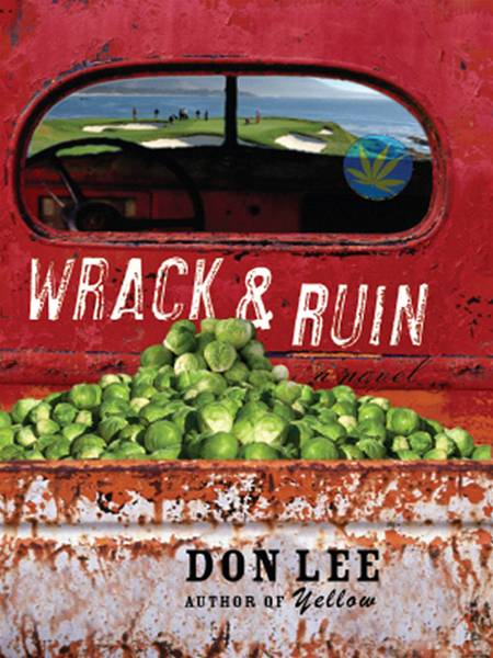 Wrack and Ruin: A Novel By: Don Lee