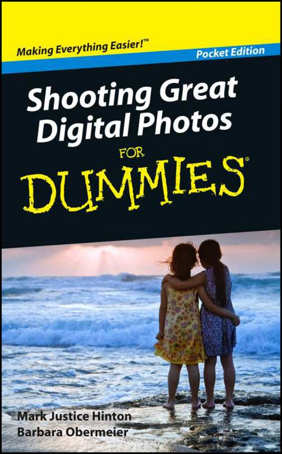 Shooting Great Digital Photos For Dummies®, Pocket Edition By: Mark Justice Hinton,Barbara Obermeier