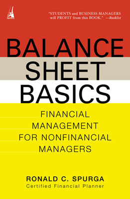 Balance Sheet Basics: Financial Management for Nonfinancial Managers By: Ronald C. Spurga
