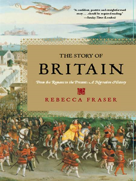 The Story of Britain: From the Romans to the Present: A Narrative History By: Rebecca Fraser