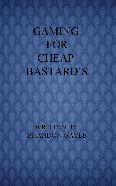 Gaming for Cheap Bastard's By: Brandon Gayle