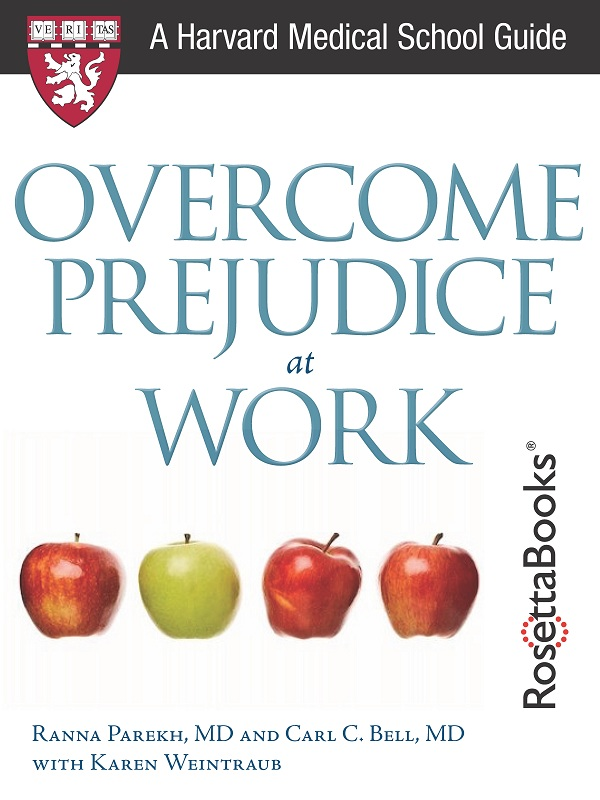 Overcome Prejudice at Work (Harvard Medical School Guide) By: Carl C. Bell MD,Ranna Parekh MD