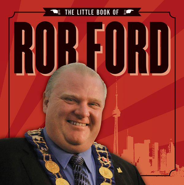 The Little Book of Rob Ford By: Unknown Torontonian