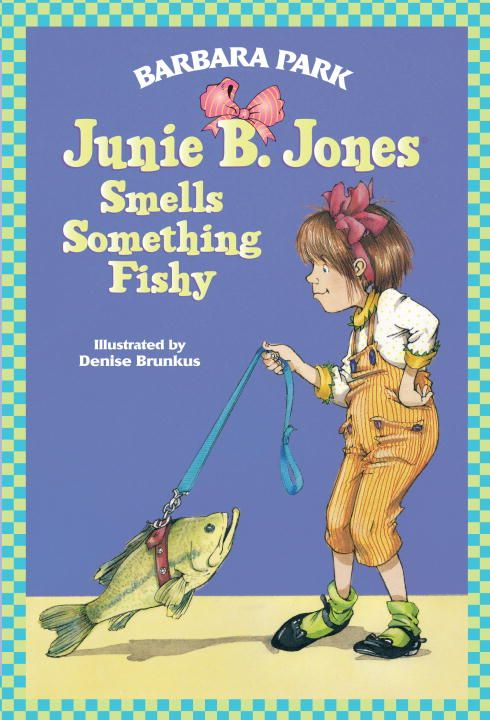 Junie B. Jones Smells Something Fishy By: Barbara Park,Denise Brunkus