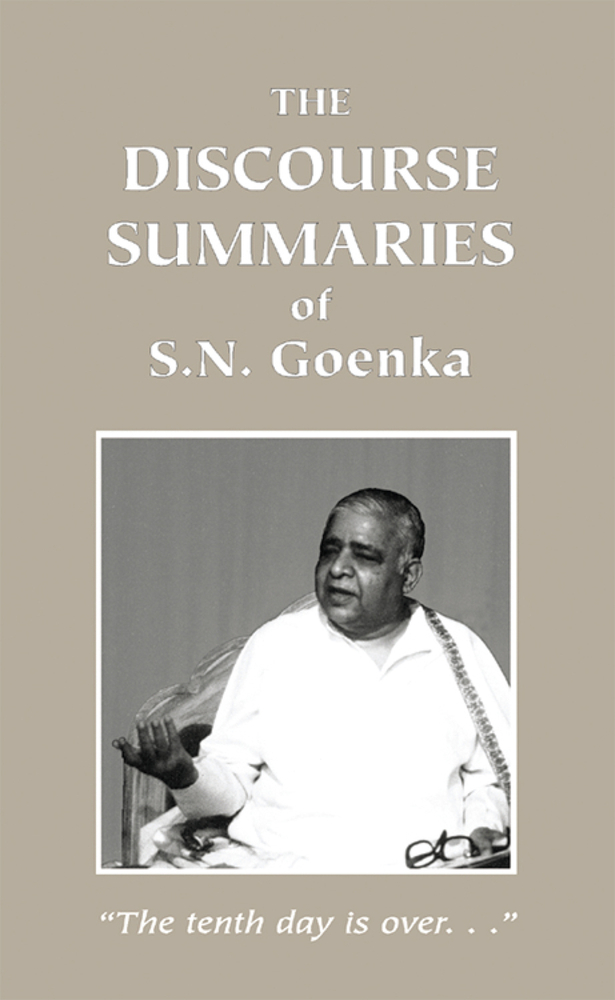 The Discourse Summaries By: S. N. Goenka