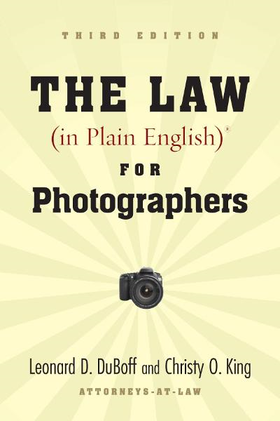 The Law (in Plain English) for Photographers, Third Edition By: Leonard D. DuBoff, Christy O. King