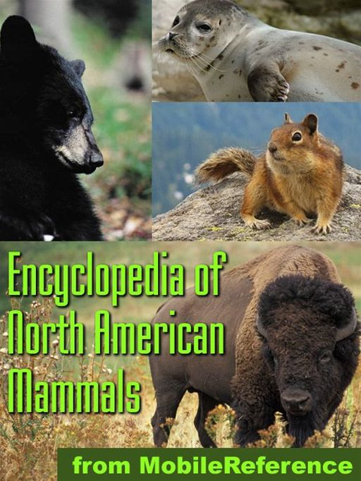 The Illustrated Encyclopedia Of North American Mammals: A Comprehensive Guide To Mammals Of North America (Mobi Reference) By: MobileReference