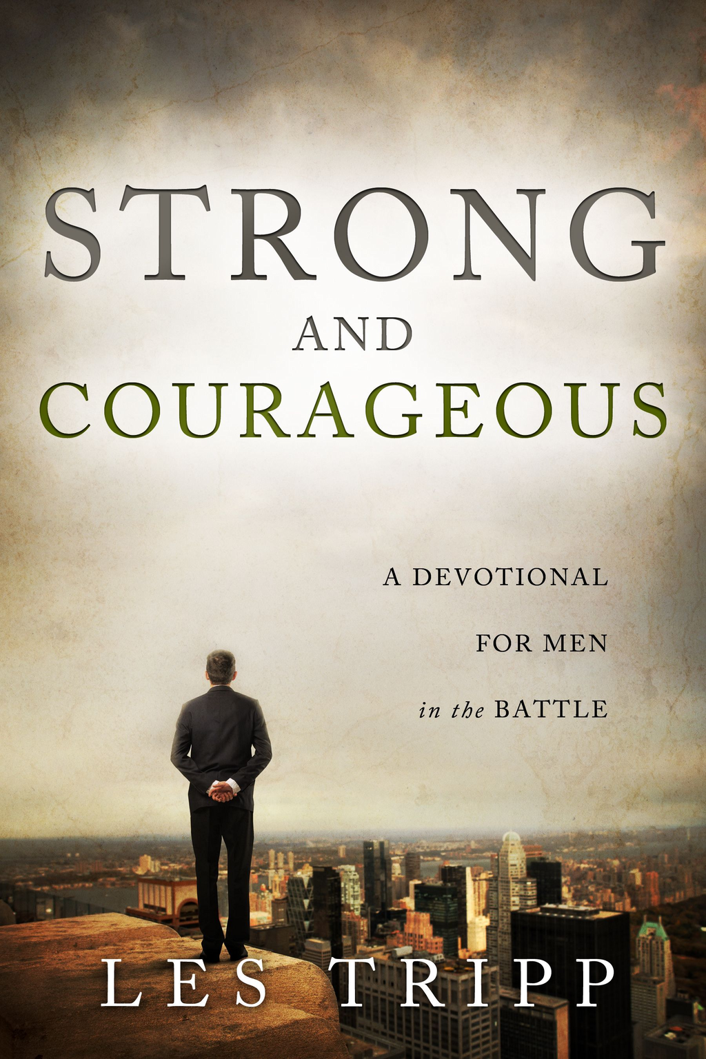 Strong and Courageous: A Devotional for Men in the Battle