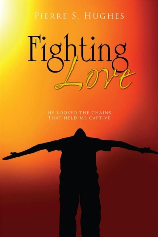 Fighting Love By: Pierre S. Hughes