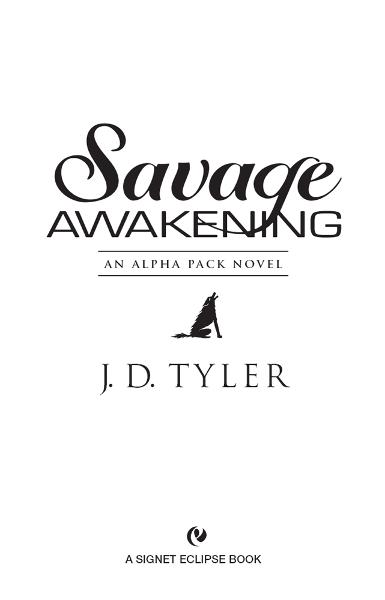 Savage Awakening: An Alpha Pack Novel By: J.D. Tyler