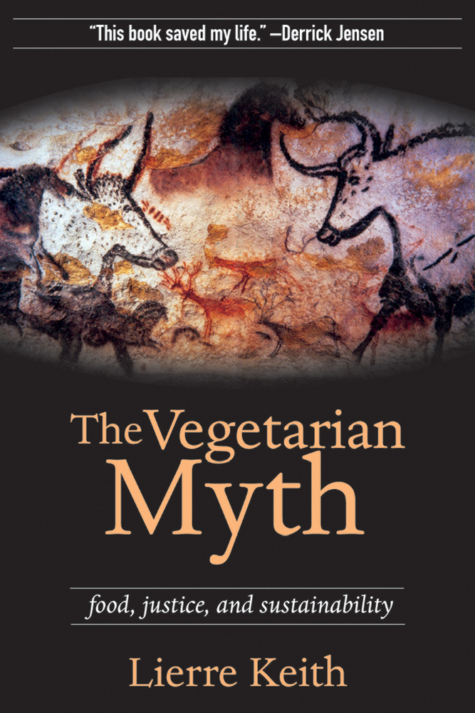 The Vegetarian Myth By: Lierre Keith