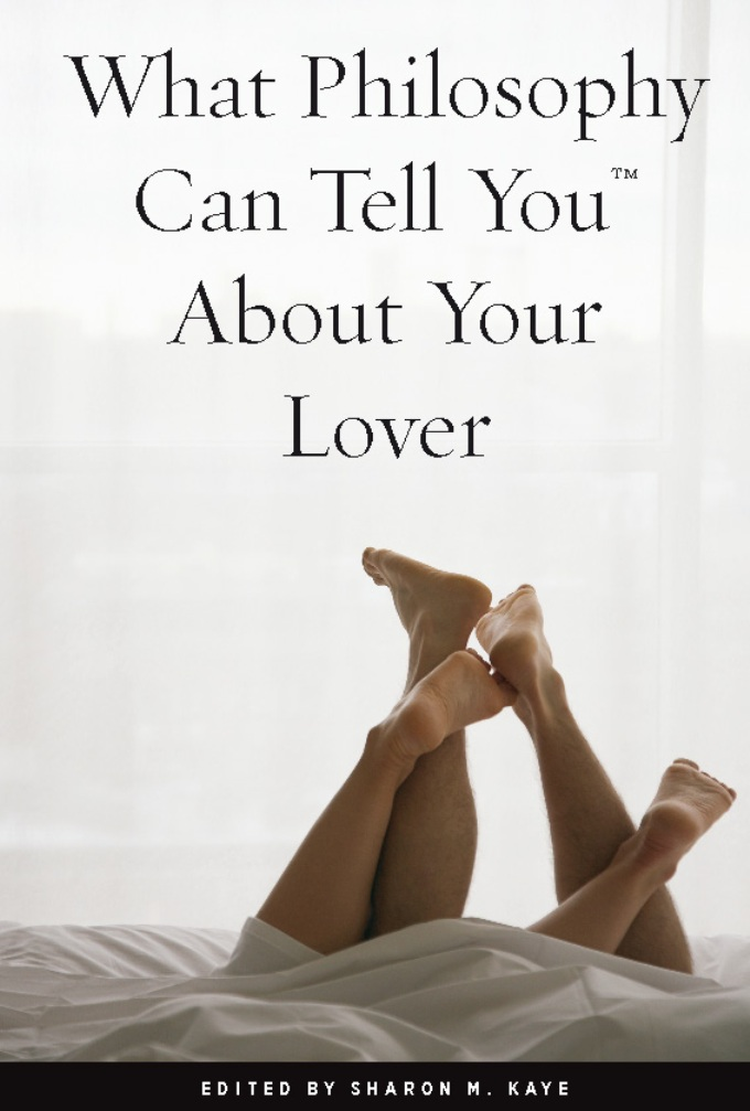 What Philosophy Can Tell You About Your Lover By: