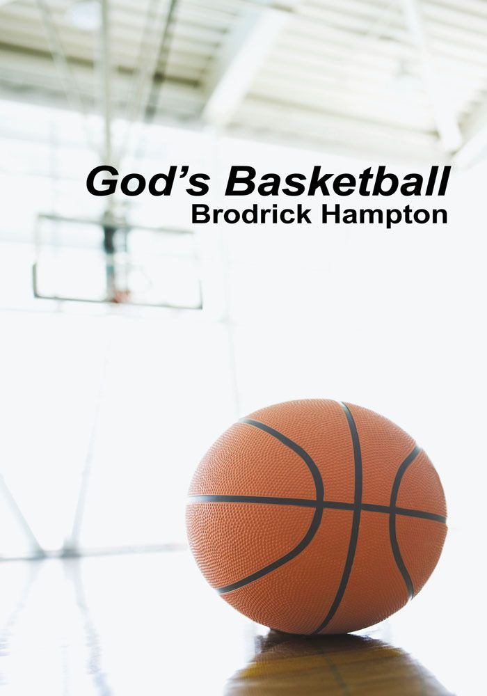 God's Basketball By: Brodrick Hampton