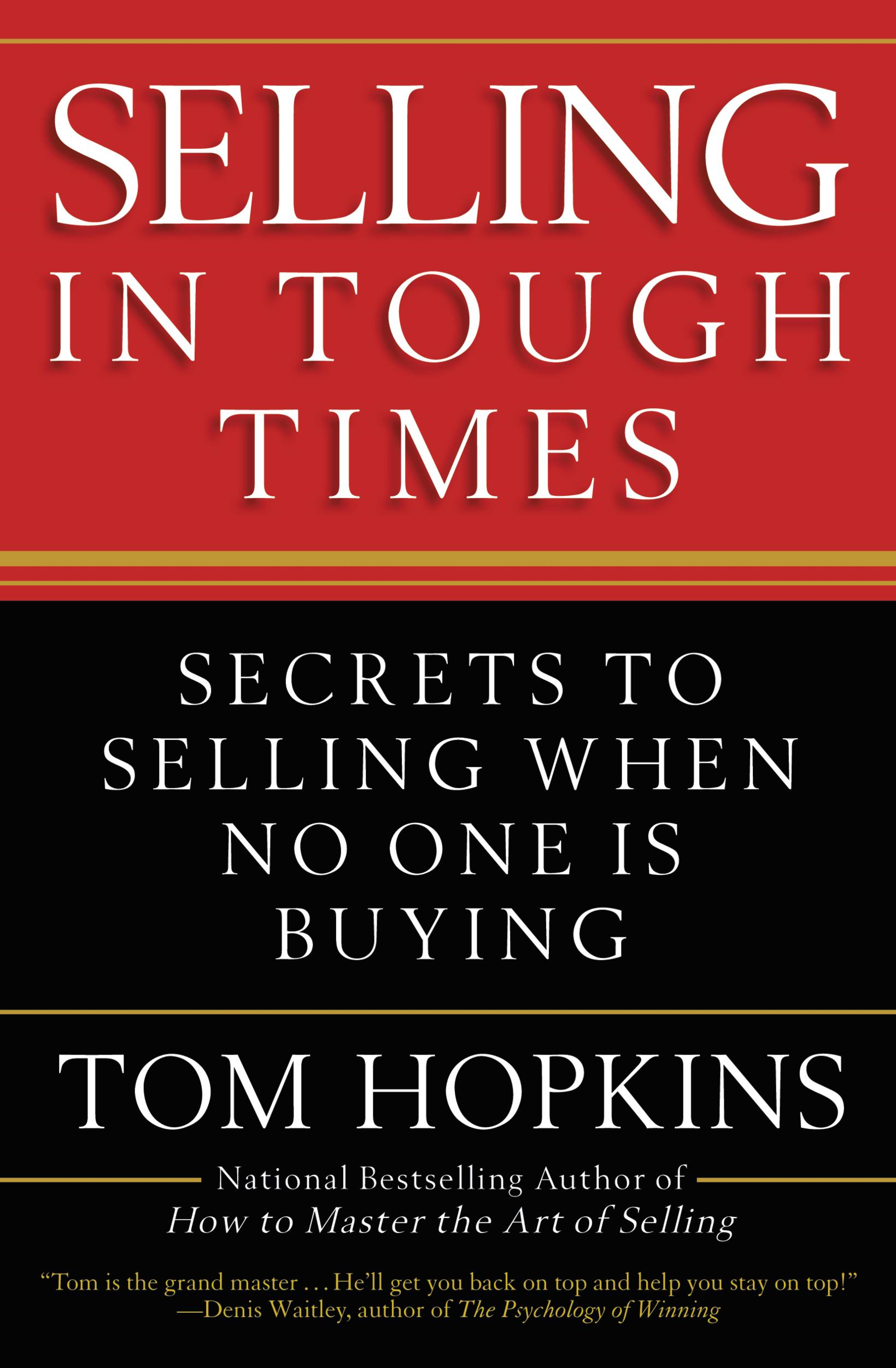 Selling in Tough Times By: Tom Hopkins