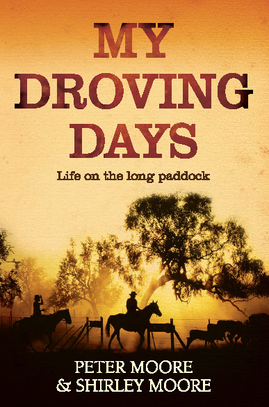 My Droving Days By: Peter Moore and Shirley Moore