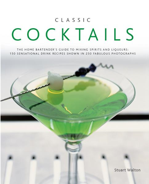 Classic Cocktails:150 Sensational Drink Recipes Shown in 250 Fabulous Photographs