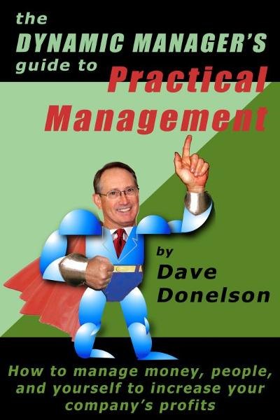 The Dynamic Manager's Guide To Practical Management: How To Manage Money, People, And Yourself To Increase Your Company's Profits