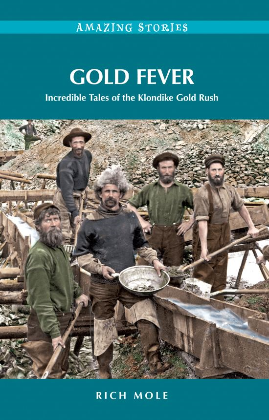 Gold Fever: Incredible Tales of the Klondike Gold Rush By: Rich Mole