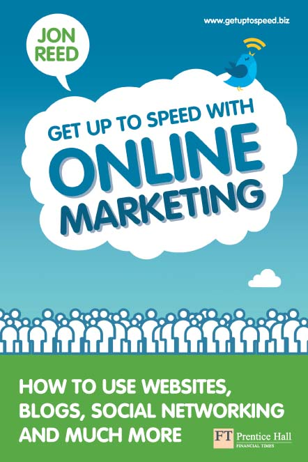 Get Up To Speed with Online Marketing How to use websites,  blogs,  social networking and much more
