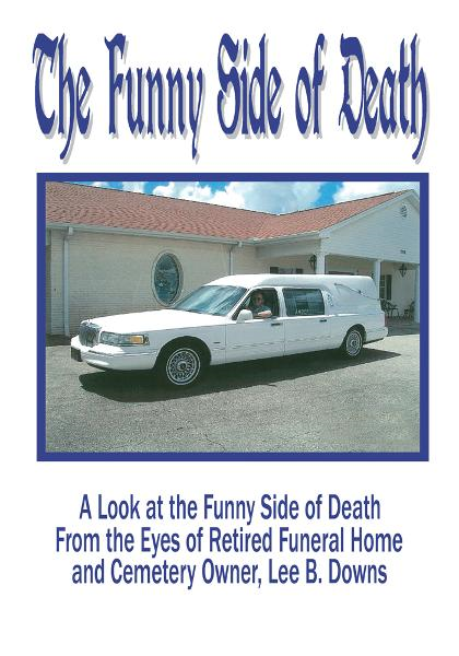 The Funny Side of Death By: Lee B. Downs with Dr. Kathleen B. Heath