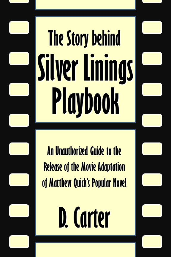 The Story behind Silver Linings Playbook: An Unauthorized Guide to the Release of the Movie Adaptation of Matthew Quick's Popular Novel [Article]