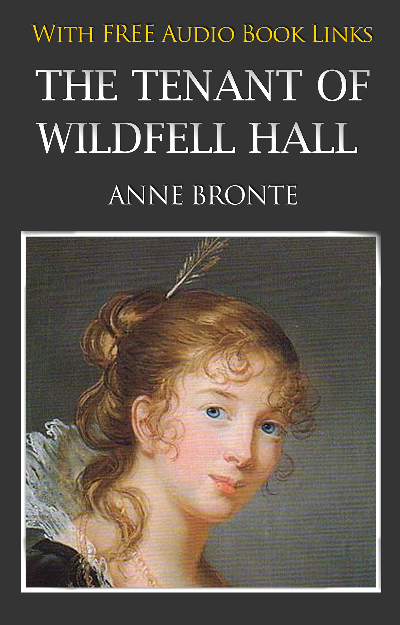 ANNE BRONTË - THE TENANT OF WILDFELL HALL Classic Novels: New Illustrated [Free Audio Links]