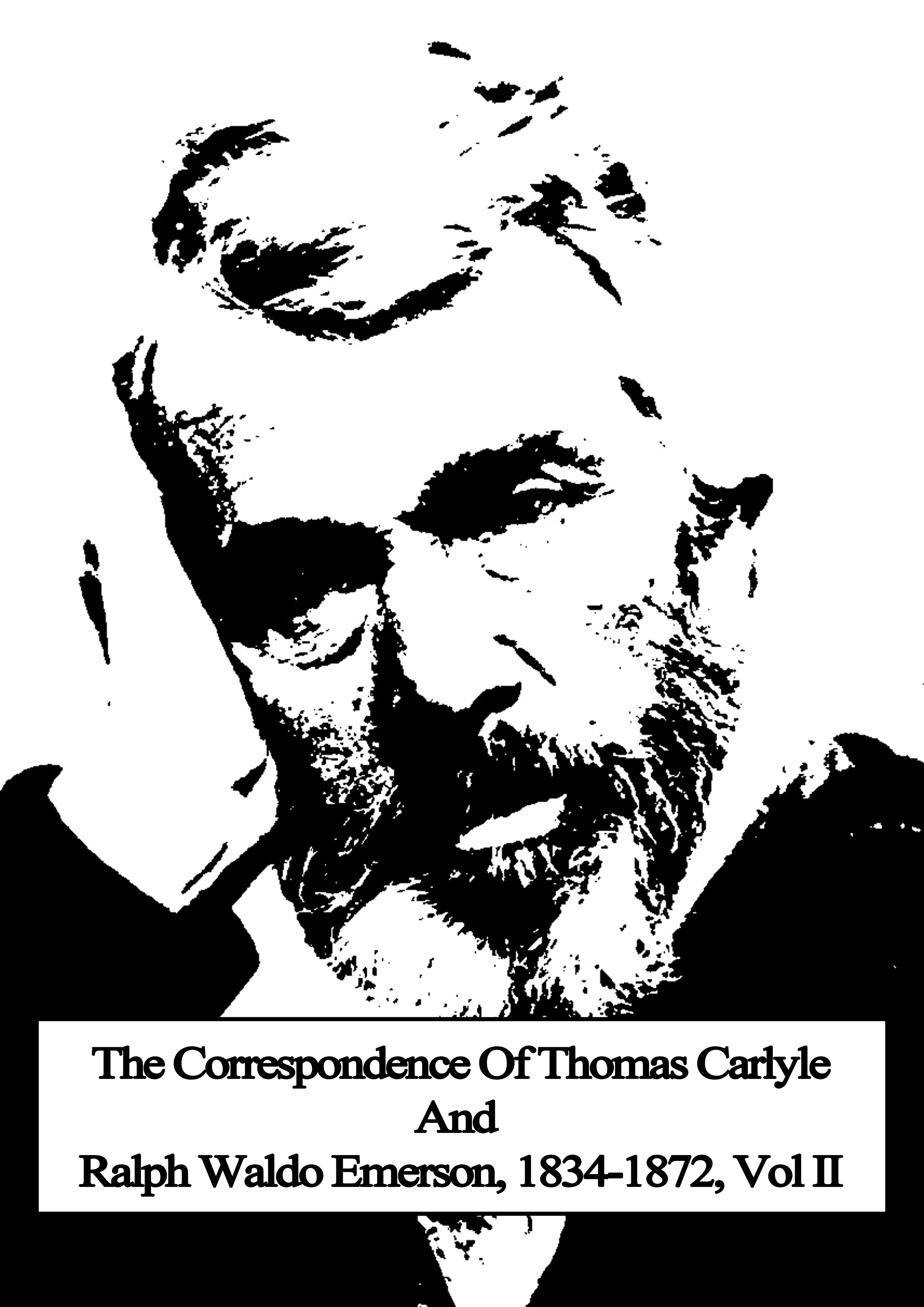 The Correspondence Of Thomas Carlyle And Ralph Waldo Emerson, 1834-1872, Vol II