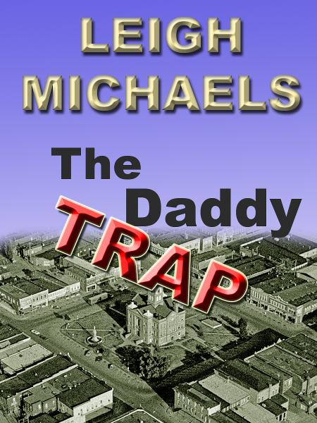 The Daddy Trap By: Leigh Michaels
