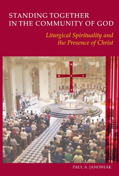 Standing Together in the Community of God: Liturgical Spirituality and the Presene of Christ